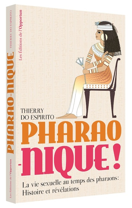 Pharao-nique : La vie sexuelle au temps des pharaons.