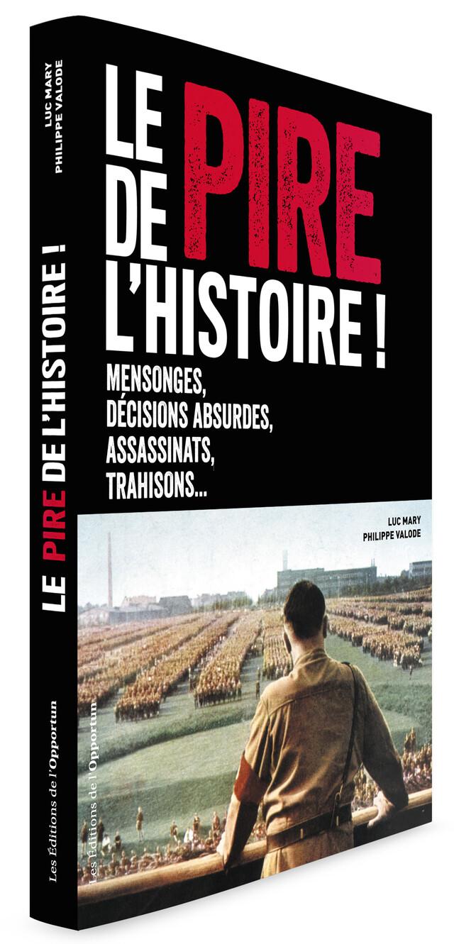 Le Pire de l'Histoire ! - Luc MARY, Philippe VALODE - Les Éditions de l'Opportun