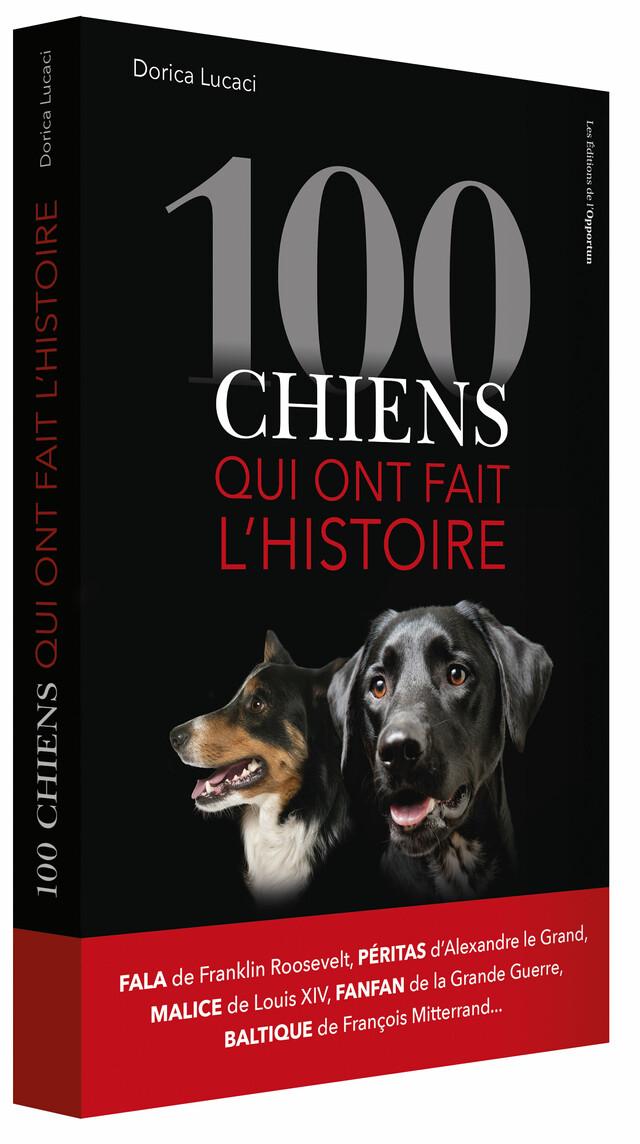 100 chiens qui ont fait l'Histoire - Dorica LUCACI - Les Éditions de l'Opportun