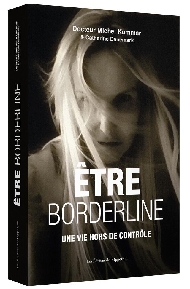 Être Borderline - Catherine S. DANEMARK, Michel KUMMER - Les Éditions de l'Opportun