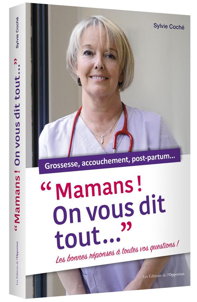 Mamans ! On vous dit tout... - Sylvie COCHE - Les Éditions de l'Opportun
