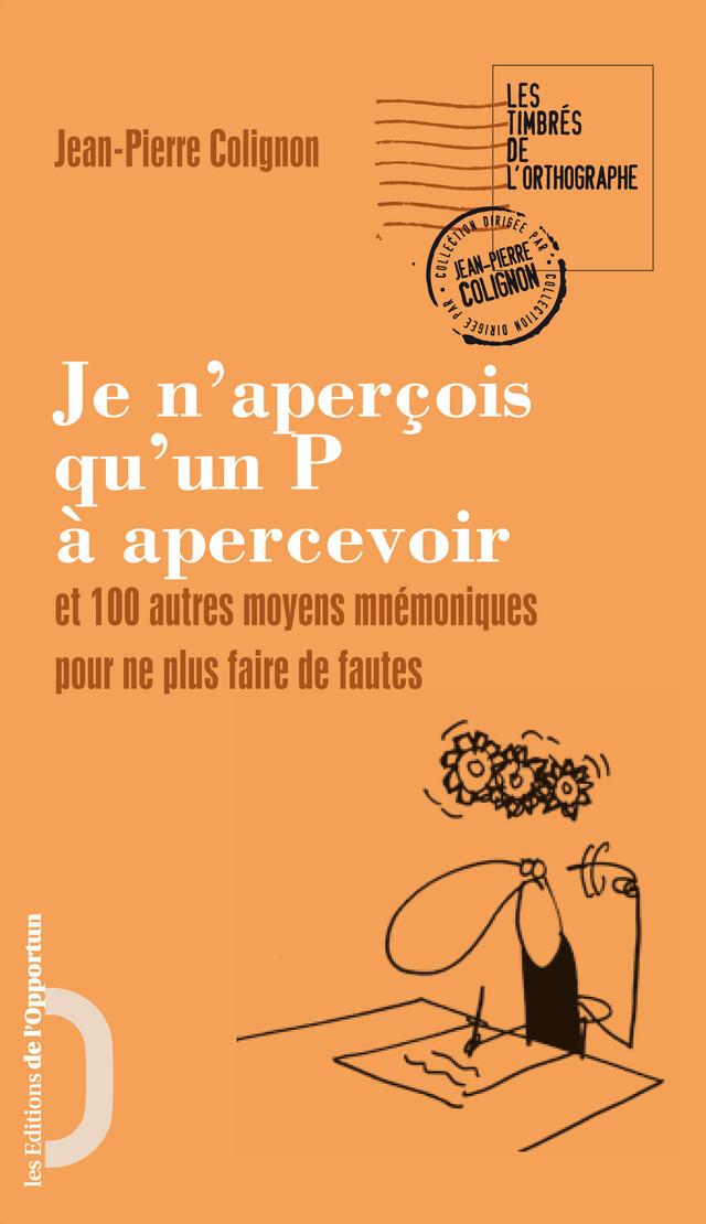 Je n'aperçois qu'un P à apercevoir - Jean-Pierre COLIGNON - Les Éditions de l'Opportun