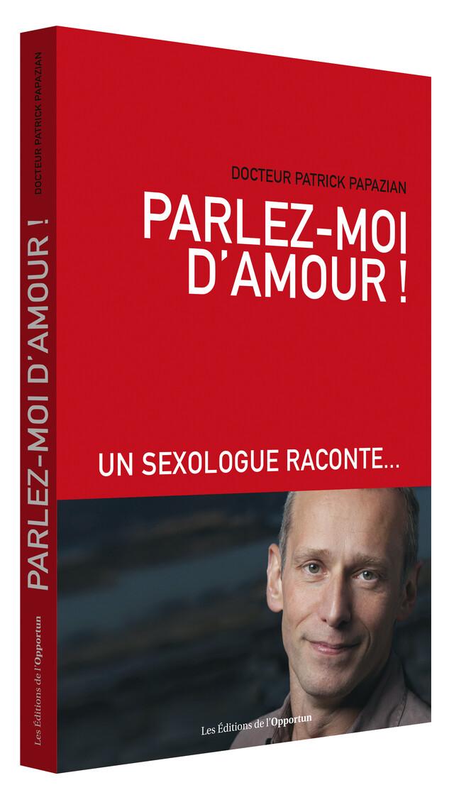 Parlez-moi d'amour !  - Patrick PAPAZIAN - Les Éditions de l'Opportun