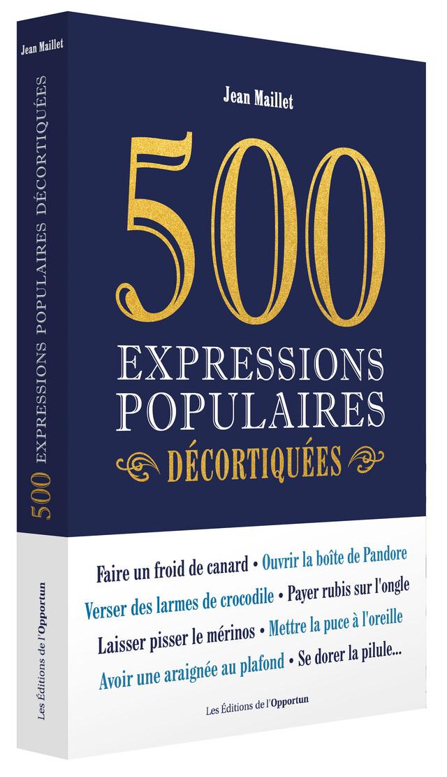 500 expressions populaires décortiquées - Jean MAILLET - Les Éditions de l'Opportun
