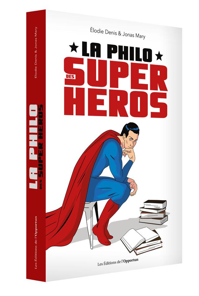 La Philo des super-héros - Elodie DENIS, Jonas MARY - Les Éditions de l'Opportun