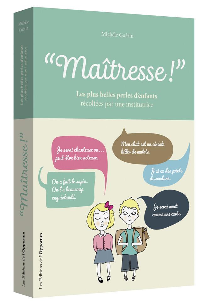 Maîtresse ! - Michèle GUÉRIN - Les Éditions de l'Opportun