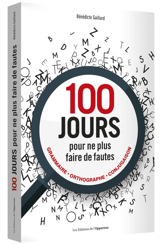 100 jours pour ne plus faire de fautes - Bénédicte GAILLARD - Les Éditions de l'Opportun