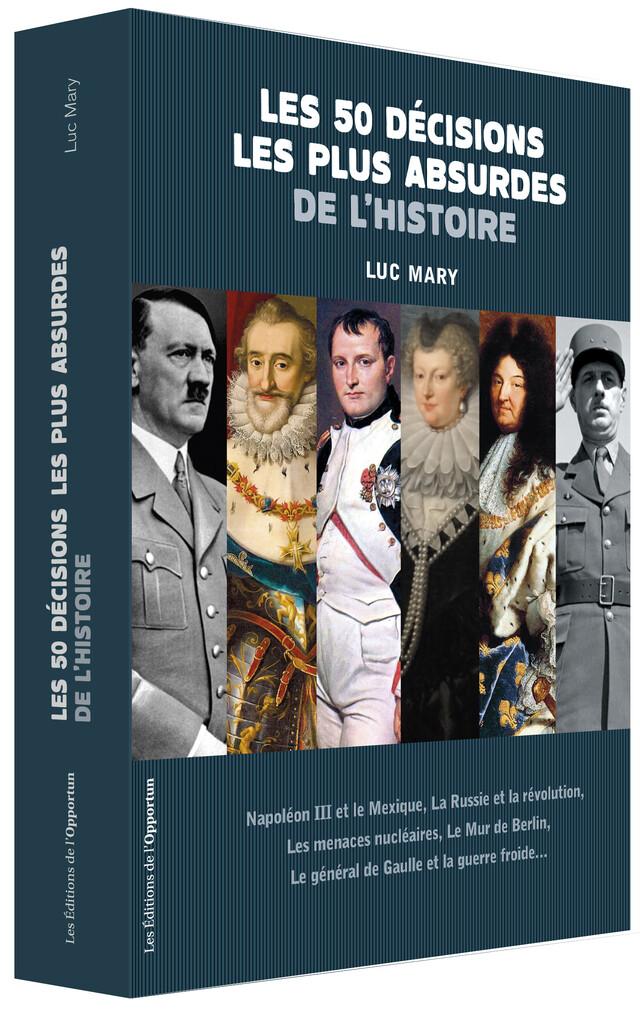 Les 50 décisions les plus absurdes de l'Histoire - Luc MARY - Les Éditions de l'Opportun
