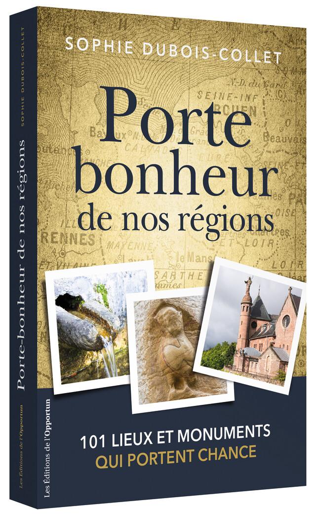 Porte bonheur de nos régions - Sophie DUBOIS-COLLET - Les Éditions de l'Opportun