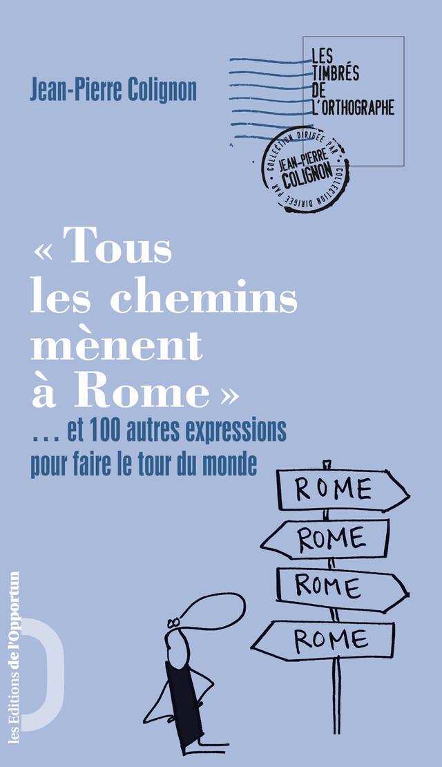 Tous les chemins mènent à Rome - Jean-Pierre COLIGNON - Les Éditions de l'Opportun