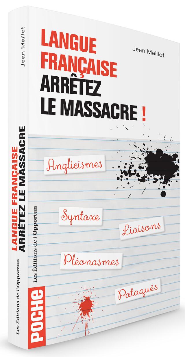 Langue française, arrêtez le massacre - Jean MAILLET - Les Éditions de l'Opportun