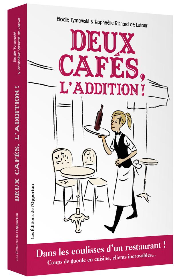Deux cafés, l'addition ! - Elodie TYMOWSKI, Raphaëlle RICHARD DE LATOUR - Les Éditions de l'Opportun
