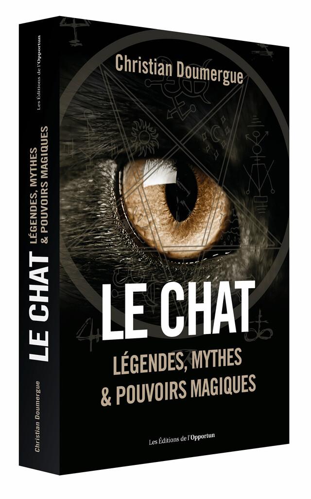 Le Chat : Légendes, Mythes et Pouvoirs Magiques - Christian  DOUMERGUE - Les Éditions de l'Opportun
