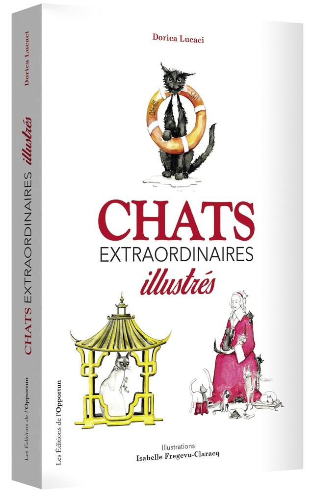 Chats extraordinaires illustrés - Dorica LUCACI, Isabelle FREGEVU-CLARACQ - Les Éditions de l'Opportun
