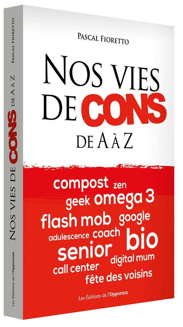 Nos vies de cons de A à Z - Pascal FIORETTO - Les Éditions de l'Opportun
