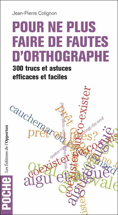 Pour ne plus faire de fautes d'orthographe - Jean-Pierre COLIGNON - Les Éditions de l'Opportun