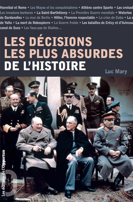 Les Décisions les plus absurdes de l'Histoire - Luc MARY - Les Éditions de l'Opportun