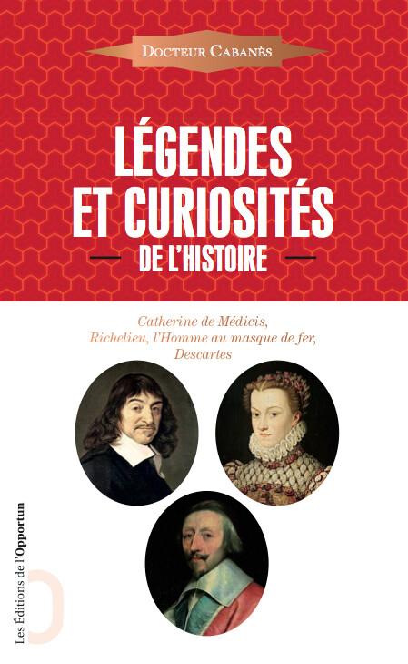 Légendes et curiosités de l'Histoire - Augustin CABANES - Les Éditions de l'Opportun