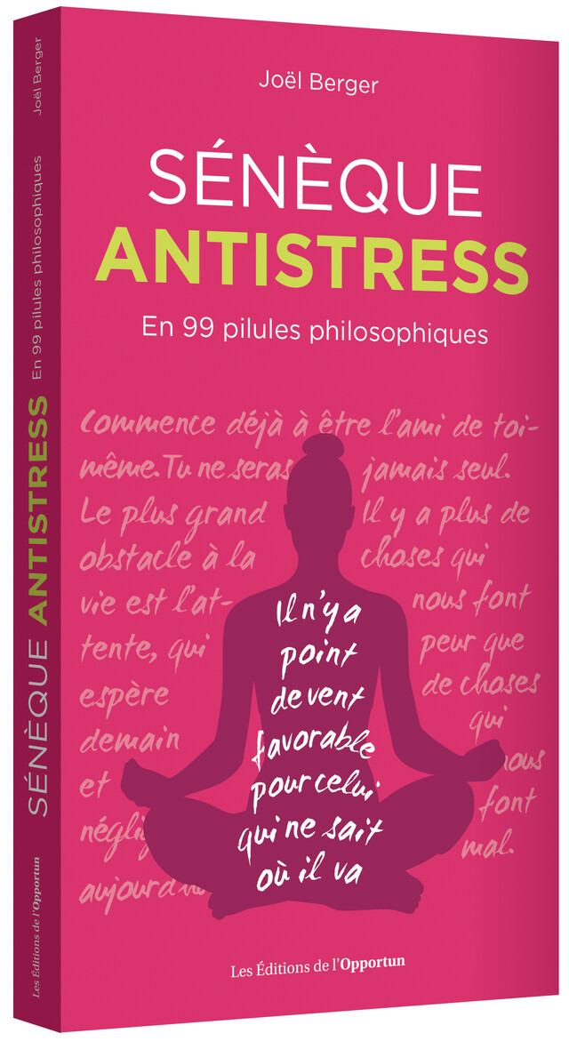 SÉNÈQUE ANTISTRESS - Joël BERGER - Les Éditions de l'Opportun