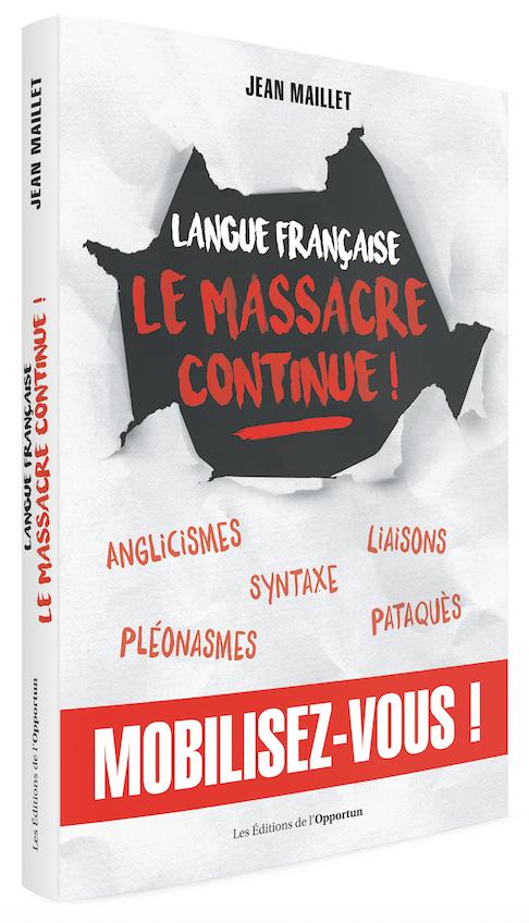 Langue française - Le massacre continue! - Jean MAILLET - Les Éditions de l'Opportun