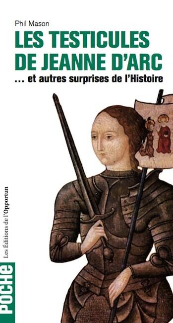Les Testicules de Jeanne d'Arc - Phil MASON - Les Éditions de l'Opportun