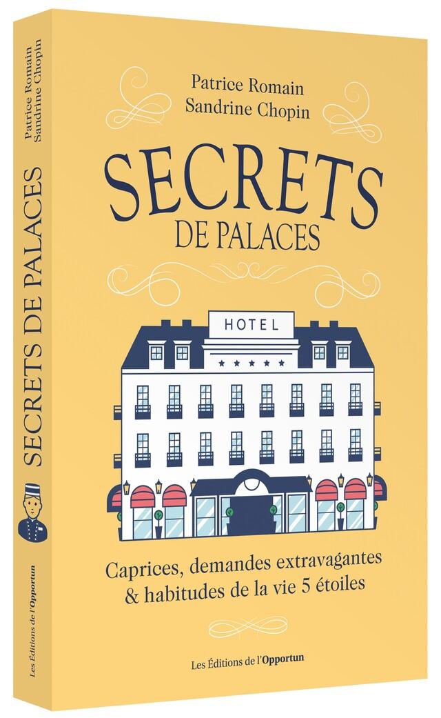 Secrets de Palaces - Sandrine CHOPIN, Patrice ROMAIN - Les Éditions de l'Opportun