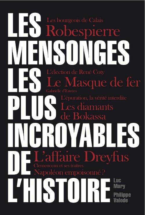 Les Mensonges les plus incroyables de l'Histoire - Luc MARY, Philippe VALODE - Les Éditions de l'Opportun