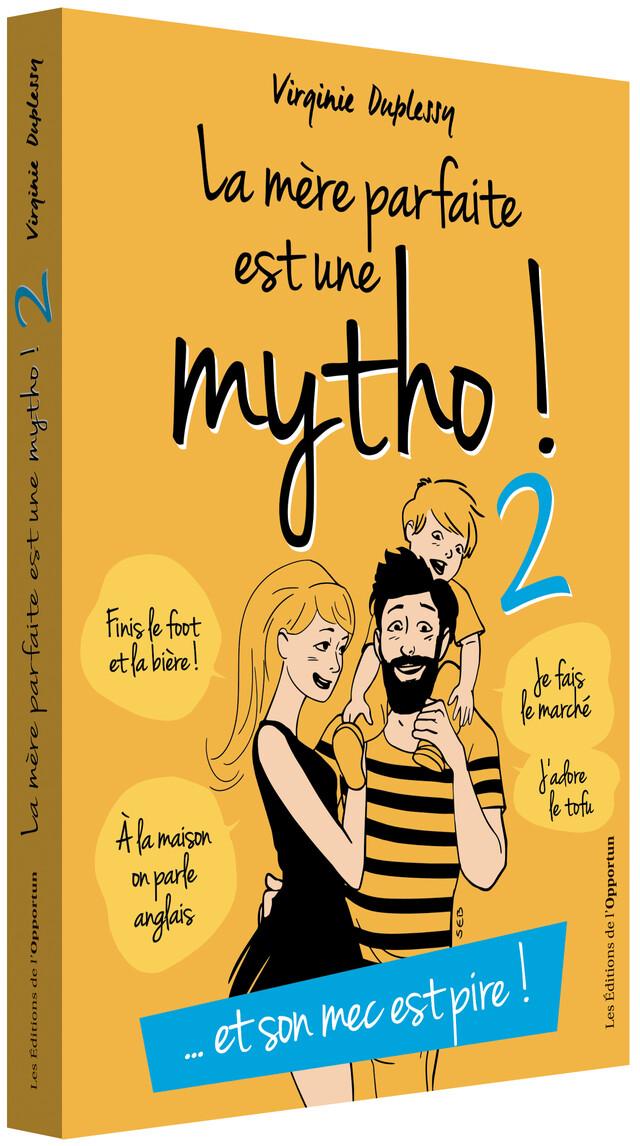 La Mère parfaite est une mytho ! Tome 2 - Virginie DUPLESSY - Les Éditions de l'Opportun