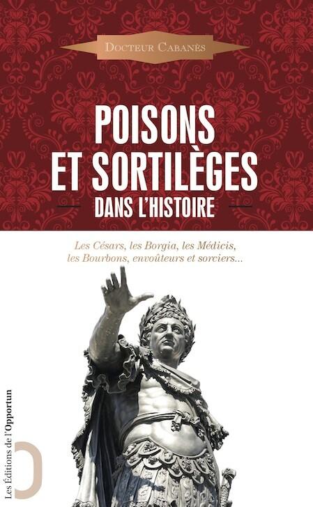 Poisons et sortilèges dans l'Histoire - Augustin CABANES - Les Éditions de l'Opportun