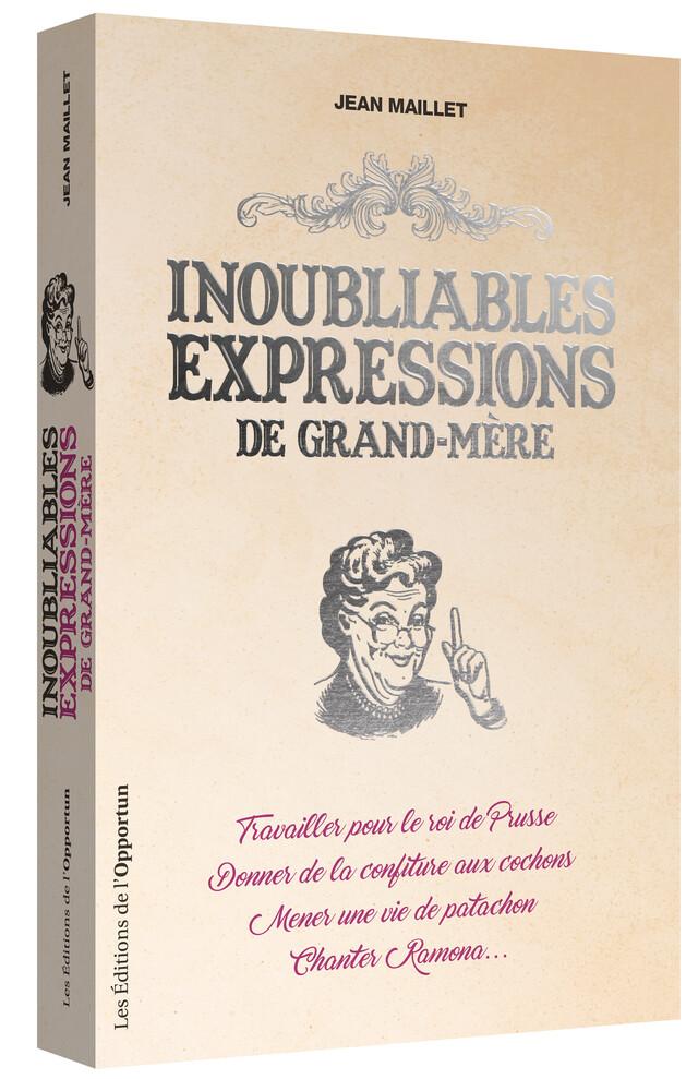 Inoubliables expressions de grand-mère - Jean MAILLET - Les Éditions de l'Opportun
