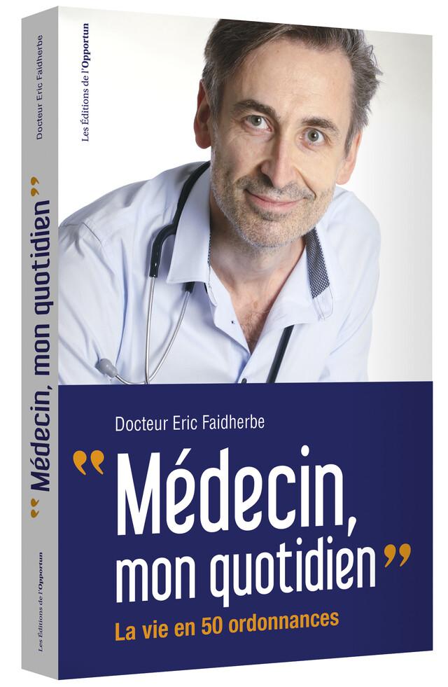 Médecin mon quotidien - Eric (Docteur) FAIDHERBE - Les Éditions de l'Opportun