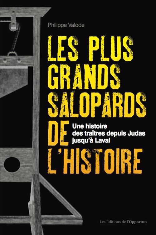 Les plus grands salopards de l'histoire. Une histoire des traîtres depuis Judas jusqu'à Laval - Philippe Valode