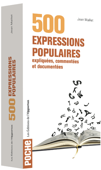 500 expressions populaires - Jean MAILLET - Les Éditions de l'Opportun
