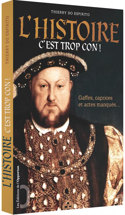 L'Histoire c'est trop con ! - Thierry DO ESPIRITO - Les Éditions de l'Opportun