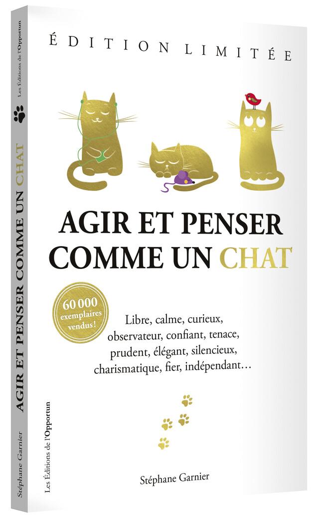 Agir et penser comme un chat - Stéphane GARNIER - Les Éditions de l'Opportun