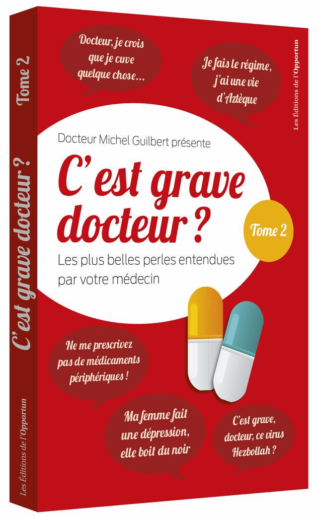 C'est grave docteur ? (Tome 2) - Michel GUILBERT - Les Éditions de l'Opportun