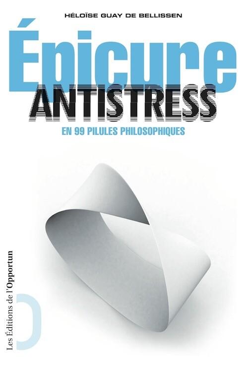 Epicure antistress - Héloïse GUAY DE BELLISSEN - Les Éditions de l'Opportun