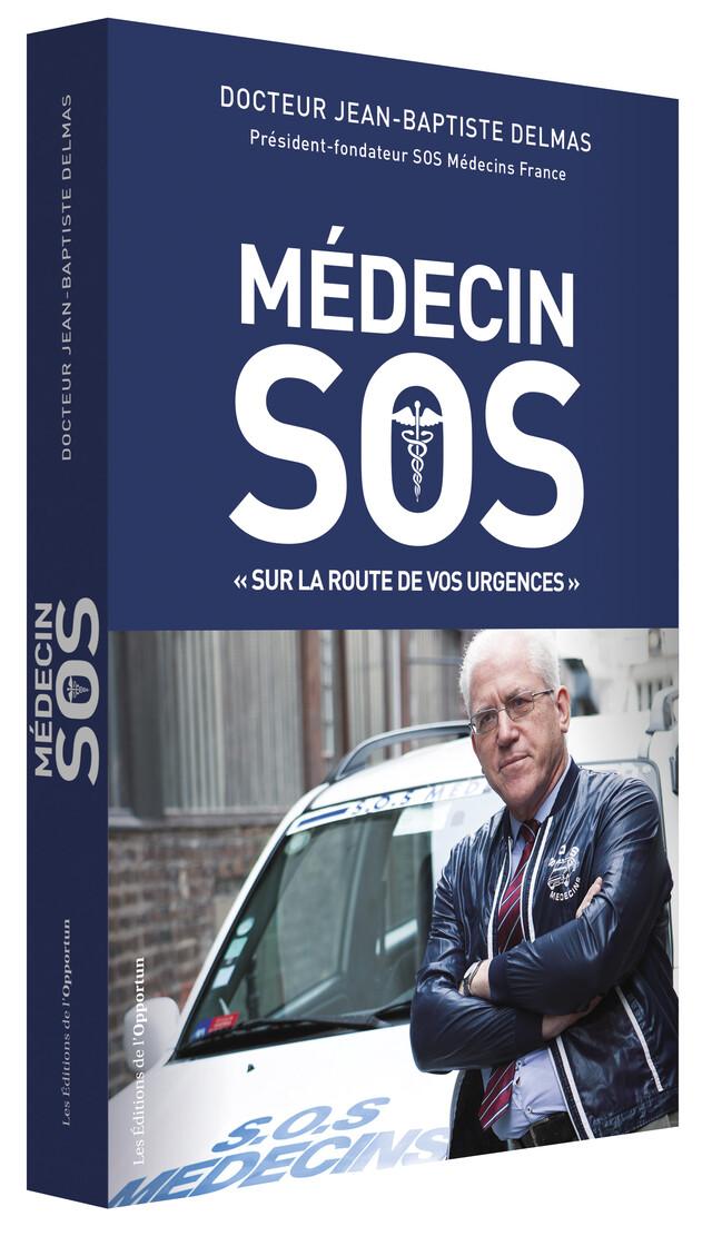 Médecin SOS - Jean-Baptiste (Docteur) DELMAS - Les Éditions de l'Opportun