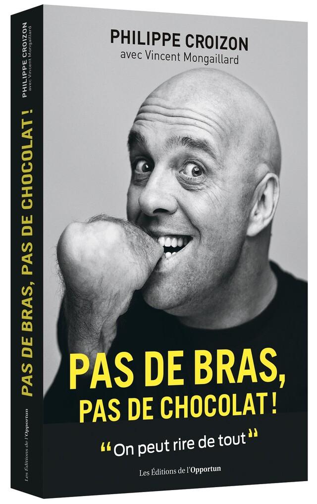 Pas de bras, pas de chocolat ! - Philippe CROIZON - Les Éditions de l'Opportun
