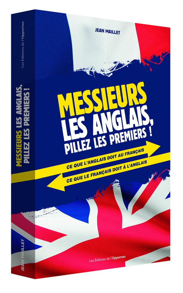 Messieurs les anglais, pillez les premiers !  - Jean MAILLET - Les Éditions de l'Opportun