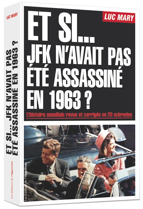 Et si... JFK n'avait pas été assassiné en 1963 ?  - Luc MARY - Les Éditions de l'Opportun