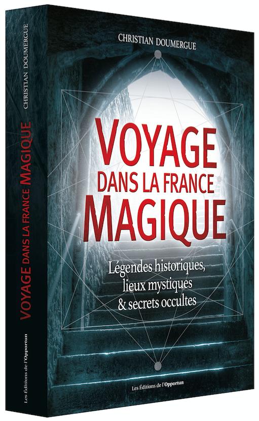 Voyage dans la France magique - Christian  DOUMERGUE - Les Éditions de l'Opportun