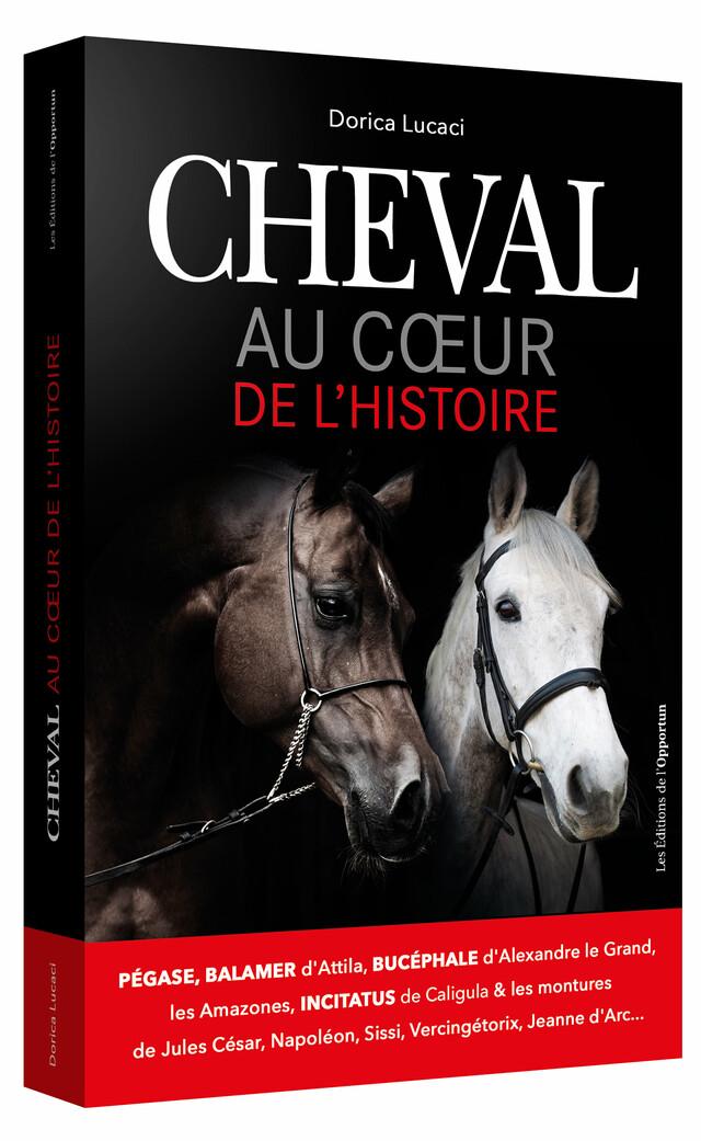 CHEVAL : Au cœur de l'Histoire - Dorica LUCACI - Les Éditions de l'Opportun