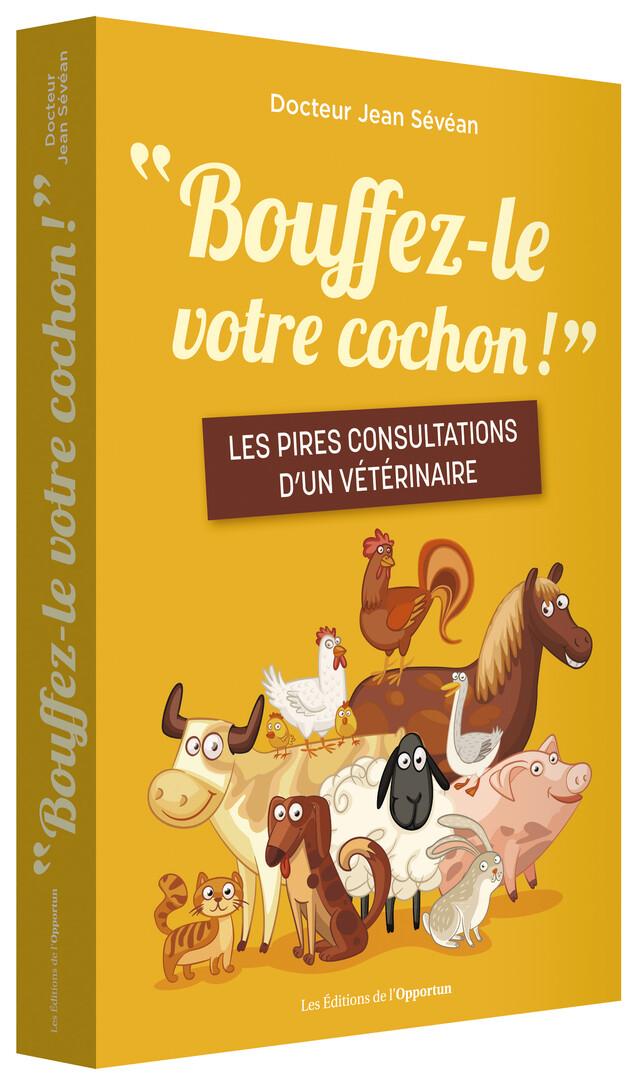 « Bouffez-le votre cochon ! » - Jean (Docteur) SÉVÉAN - Les Éditions de l'Opportun