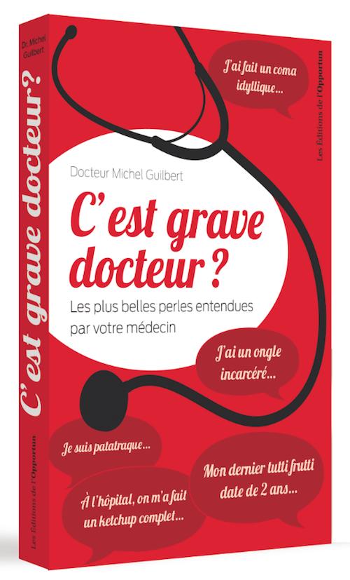 C'est grave docteur ? - Michel GUILBERT - Les Éditions de l'Opportun