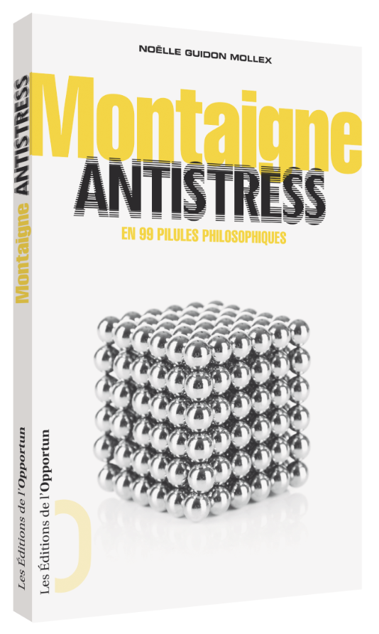 Montaigne antistress - Noëlle GUIDON MOLLEX - Les Éditions de l'Opportun