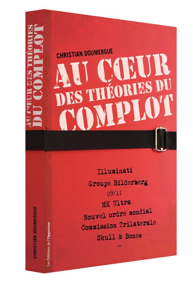 Au cœur des théories du complot - Christian  DOUMERGUE - Les Éditions de l'Opportun