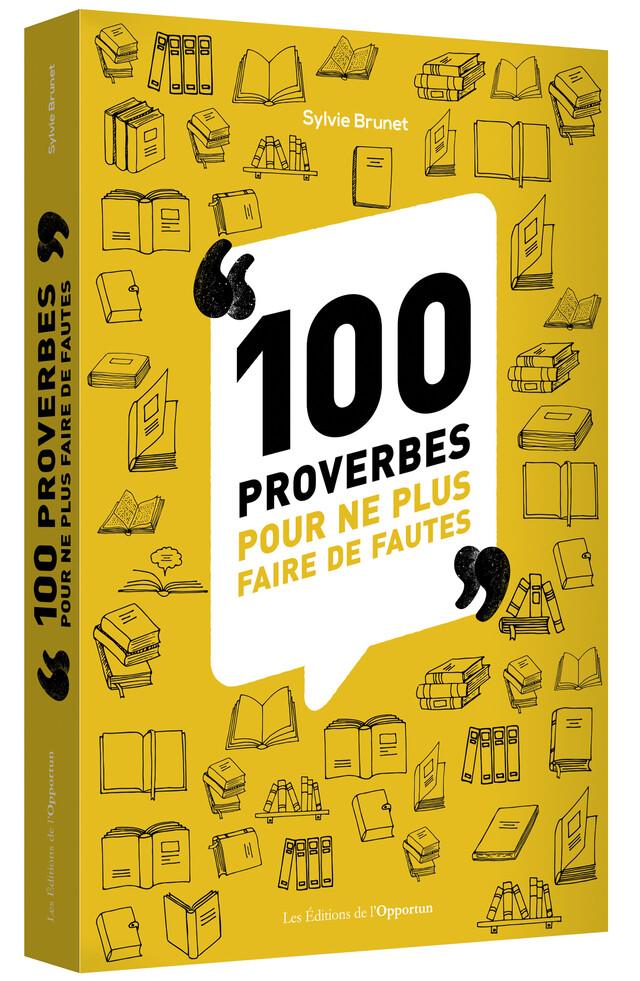 100 proverbes pour ne plus faire de fautes - Sylvie  BRUNET - Les Éditions de l'Opportun