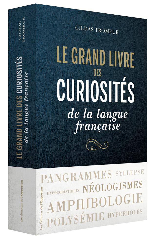 Le Grand livre des curiosités de la langue française - Gildas TROMEUR - Les Éditions de l'Opportun
