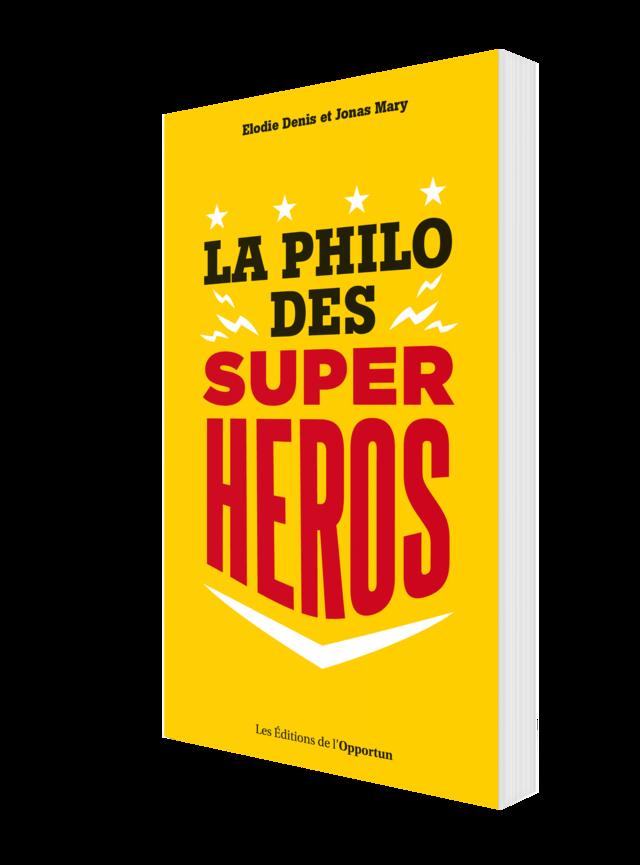 La philo des super-héros - Jonas MARY, Elodie DENIS - Les Éditions de l'Opportun